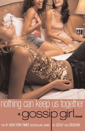 Gossip Girl #8: Nothing Can Keep Us Together: A Gossip Girl Novel, Cecily von Ziegesar