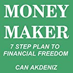 Money Maker: Seven Step Plan to Financial Freedom | Can Akdeniz