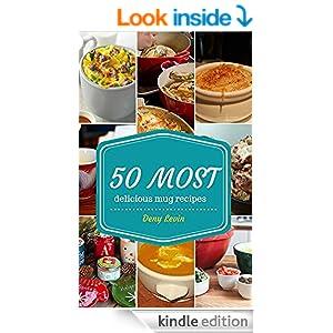 Mug Recipes Cookbook : 50 Most Delicious of Mug Recipes (Mug Recipes, Mug Recipes Cookbook, Mug Cookbook, Mug Cakes, Mug Cakes Cookbook, Mug Meals, Mug ... Recipes Cookbook (Easy Recipes Cookbook 1)