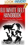 Bjj White Belt Handbook: Brazilian Ji...