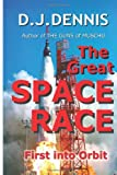 Don James Dennis The Great Space Race: To the Moon and Beyond: 1