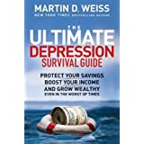 The Ultimate Depression Survival Guide: Protect Your Savings, Boost Your Income, and Grow Wealthy Even in the Worst of Times ~ Martin D. Weiss