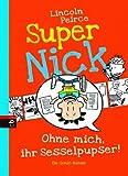 Super Nick - Ohne mich, ihr Sesselpupser!: Ein Comic-Roman Band 5