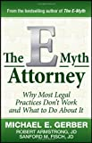img - for By Michael E. Gerber, Robert Armstrong J.D., Sanford Fisch J.D.: The E-Myth Attorney: Why Most Legal Practices Don't Work and What to Do About It book / textbook / text book