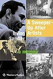 A Sweeper-Up After Artists: A Memoir