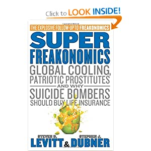 SuperFreakonomics: Global Cooling, Patriotic Prostitutes, and Why Suicide Bombers Should Buy Life Insurance