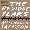 The Residue Years (       UNABRIDGED) by Mitchell S. Jackson Narrated by Corey Allen