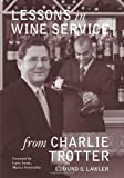 img - for Lessons in Wine Service (Lessons from Charlie Trotter) by Edmund O. Lawler (2008-10-01) book / textbook / text book