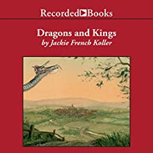 Dragons and Kings (       UNABRIDGED) by Jackie French Koller Narrated by Jeff Woodman