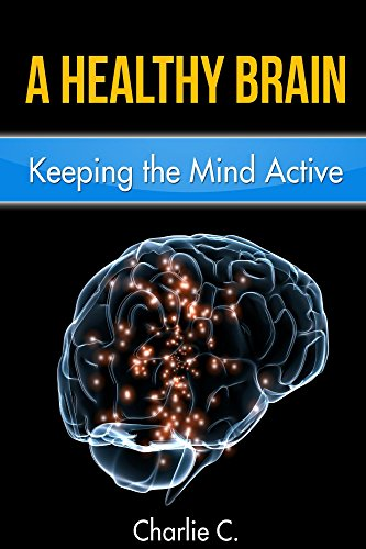 A Healthy Brain: Keeping the Mind Young and Active