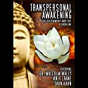 Transpersonal Awakening: Enlightenment and the Kundalini (       UNABRIDGED) by Dr. Malcolm Wally, Dan Kahn, Ian Crane Narrated by Frankie Ma, Dr. Malcolm Wally, Dan Kahn, Ian Crane
