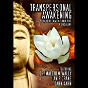 Transpersonal Awakening: Enlightenment and the Kundalini | [Dr. Malcolm Wally, Dan Kahn, Ian Crane]