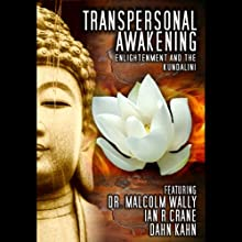 Transpersonal Awakening: Enlightenment and the Kundalini Audiobook by Dr. Malcolm Wally, Dan Kahn, Ian Crane Narrated by Frankie Ma, Dr. Malcolm Wally, Dan Kahn, Ian Crane