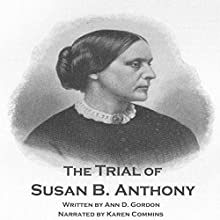 The Trial of Susan B. Anthony (       UNABRIDGED) by Ann D. Gordon Narrated by Karen Commins