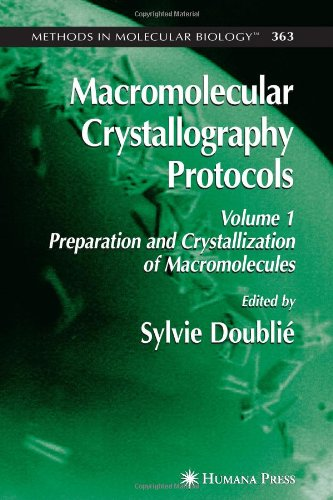 Macromolecular Crystallography Protocols, Volume 1: Preparation And Crystallization Of Macromolecules (Methods In Molecular Biology)