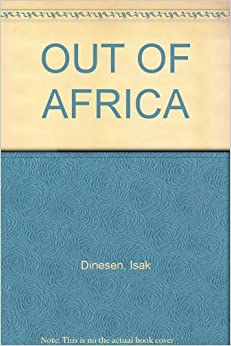 Out Of Africa Isak Dinesen Amazon Com Books border=