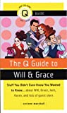 The Q Guide to Will and Grace: Stuff You Didn't Even Know You Wanted to Know...about Will, Grace, Jack, Karen, and lots of guest stars (Pop Culture Out There Guides)