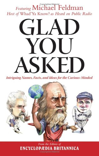 Glad You Asked: Intriguing Names, Facts, and Ideas For the Curious-Minded
