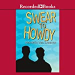 Swear to Howdy | Wendelin Van Draanen