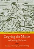 img - for Copying the Master and Stealing His Secrets: Talent and Training in Japanese Painting book / textbook / text book
