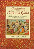 Gardening With Silk and Gold: A History of Gardens in Embroidery