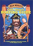 Timothy R. Smith Buck Wilder's Little Skipper Boating Guide: A Complete Introduction to the World of Boating for Little Skippers of All Ages