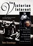 The Victorian Internet: The Remarkable Story of the Telegraph and the Nineteenth Century's On-line P