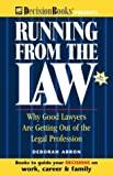 Running from the Law: Why Good Lawyers Are Getting Out of the Legal Profession (0940675560) by Arron, Deborah