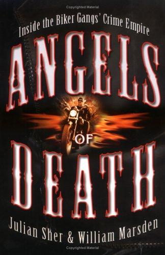 Angels of Death: Inside the Biker Gangs' Crime Empire, Julian Sher, William Marsden