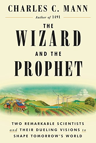 The Wizard and the Prophet Two Remarkable Scientists and Their Dueling Visions to Shape Tomorrows World [Mann, Charles C.] (Tapa Dura)