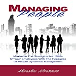 Managing People: Maximize the Strengths and Skills of Your Employees with the Principles of People Dynamics Management | Marsha Norman