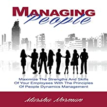 Managing People: Maximize the Strengths and Skills of Your Employees with the Principles of People Dynamics Management (       UNABRIDGED) by Marsha Norman Narrated by Michelle J. Gonzalez