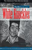 White Knuckles: Thrillers and Other Stories by American Teen Writers (American Teen Writer Series)