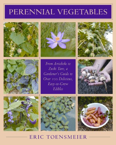 Download Perennial Vegetables: From Artichokes to Zuiki Taro, A Gardener's Guide to Over 100 Delicious and Easy to Grow Edibles