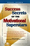 Success Secrets of the Motivational Superstars: America's Greatest Speakers Reveal Their Secrets (0761506128) by Michael Jeffreys