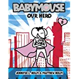 Our Hero (Babymouse #2) ~ Matthew Holm