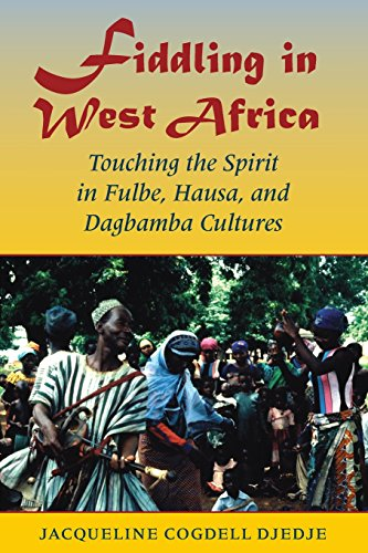 Fiddling in West Africa: Touching the Spirit in Fulbe, Hausa, and Dagbamba Cultures
