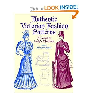 Authentic Victorian Fashion Patterns: A Complete Lady's Wardrobe [Paperback]
