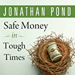 Safe Money in Tough Times: Everything You Need to Know to Survive the Financial Crisis | Jonathan D. Pond