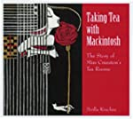 Taking Tea With Mackintosh: The Story...