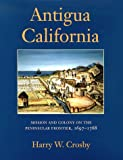 img - for Antigua California: Mission and Colony on the Peninsular Frontier, 1697-1768 (University of Arizona Southwest Center Book) book / textbook / text book