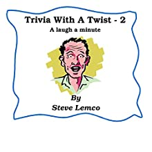 Trivia with a Twist 2: A Laugh a Minute (       UNABRIDGED) by Steve Lemco Narrated by Mark Huff