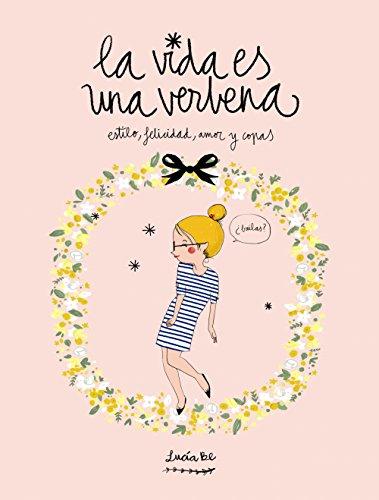 La Vida Es Una Verbena. Estilo, Felicidad, Amor Y Copas (Ilustracion)