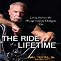 The Ride of a Lifetime: Doing Business the Orange County Choppers Way (       UNABRIDGED) by Paul Teutul Narrated by Walter Dixon