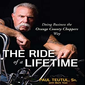 The Ride of a Lifetime: Doing Business the Orange County Choppers Way | [Paul Teutul]