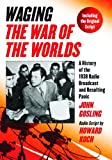 img - for Waging The War of the Worlds: A History of the 1938 Radio Broadcast and Resulting Panic, Including the Original Script book / textbook / text book