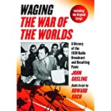 Waging The War of the Worlds: A History of the 1938 Radio Broadcast and Resulting Panic, Including the Original Script ~ John Gosling