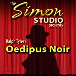 Simon Studio Presents: Oedipus Noir: Audio Theater | Ralph Tyler
