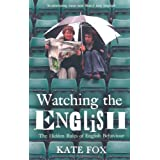 Watching the English: Ahe Hidden Rules of English Behaviourby Kate Fox