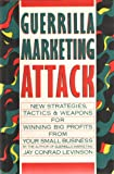 Guerrilla Marketing Attack: New Strategies, Tactics, and Weapons for Winning Big Profits for Your Small Business (0395476933) by Levinson, Jay Conrad